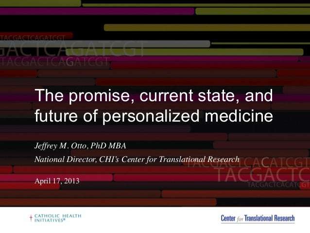 The promise, current state, andfuture of personalized medicineJeffrey M. Otto, PhD MBA	National Director, CHI's Center for...