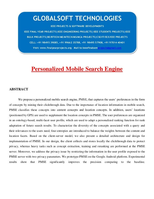 Personalized Mobile Search Engine ABSTRACT We propose a personalized mobile search engine, PMSE, that captures the users' ...