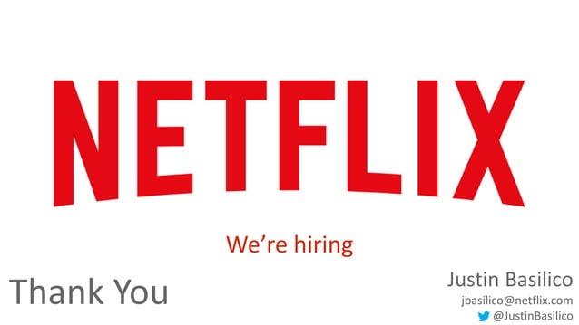 Thank You Justin Basilico  jbasilico@netflix.com  44 @JustinBasilico  We're hiring