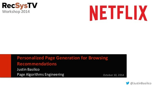 1  Personalized Page Generation for Browsing  Recommendations  Justin Basilico  Page Algorithms Engineering October 10, 20...