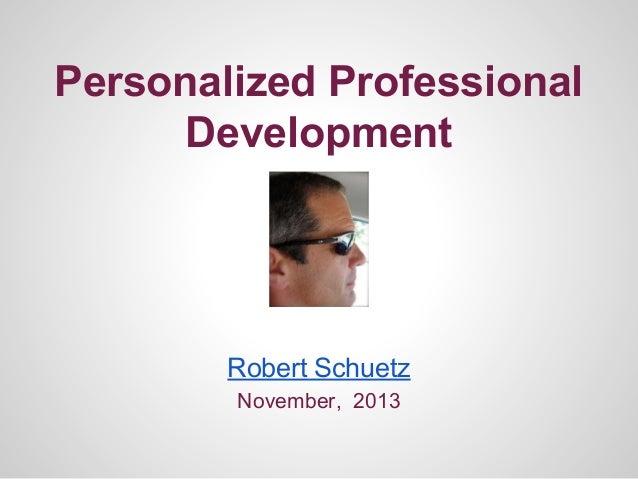 Personalized Professional Development  Robert Schuetz November, 2013