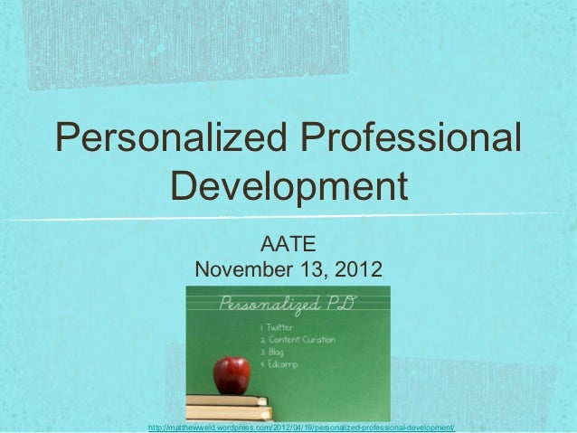 Personalized Professional     Development                      AATE                 November 13, 2012     http://matthewwe...