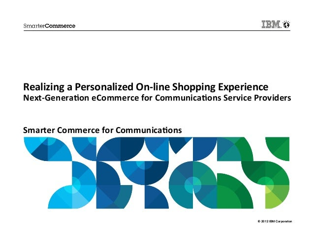Realizing a Personalized On-‐line Shopping Experience Next-‐Genera:on eCommerce for Communica:ons Se...