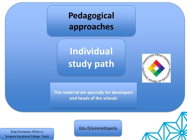 Individual study path Edu.fi/ammattipeda Sirpa Pursiainen, M.Soc.sc Tampere Vocational College Tredu Pedagogical approache...
