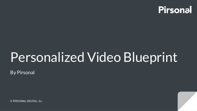 Personalized Video Blueprint By Pirsonal © PIRSONAL DIGITAL, S.L.