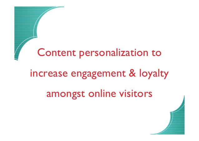 Content personalization to  increase engagement & loyalty  amongst online visitors