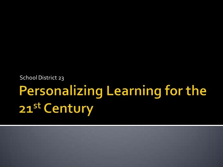 Personalizing Learning for the 21st Century<br />School District 23<br />