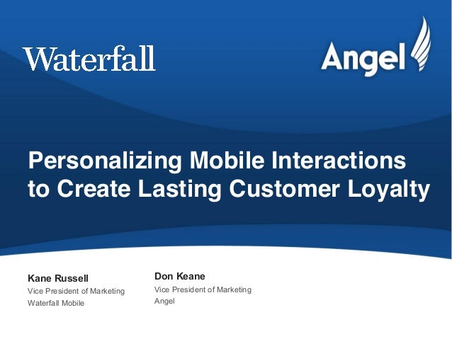 Personalizing Mobile Interactionsto Create Lasting Customer LoyaltyKane Russell                 Don KeaneVice President ...
