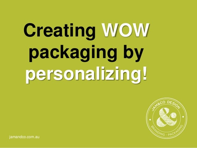 jamandco.com.au Creating WOW packaging by personalizing!