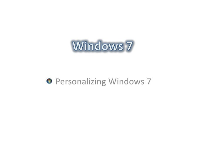 Windows 7<br />Personalizing Windows 7<br />