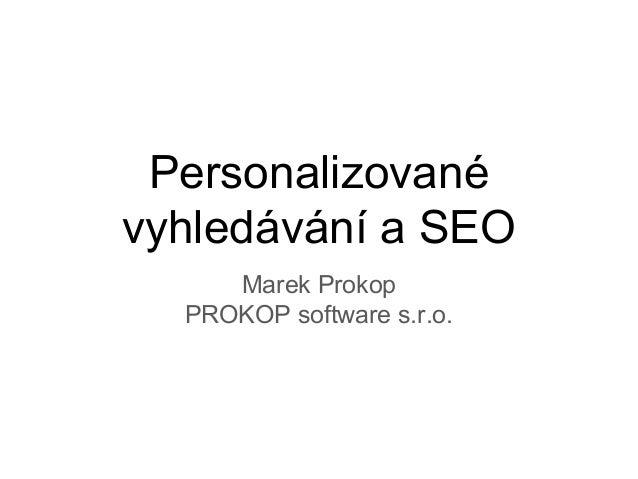 Personalizované vyhledávání a SEO Marek Prokop PROKOP software s.r.o.