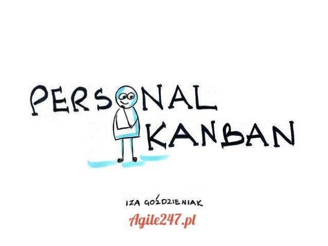 Dla kogo jest Personal Kanban? Dla każdego, kto ma poczucie, że robi dużo, a oczekuje więcej od efektów swojej pracy. Iza ...