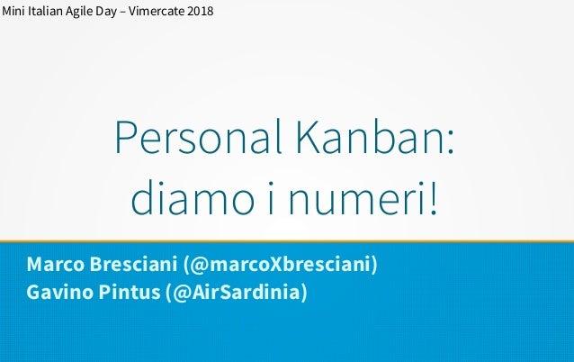 Personal Kanban: diamo i numeri! Marco Bresciani (@marcoXbresciani) Gavino Pintus (@AirSardinia) Mini Italian Agile Day – ...