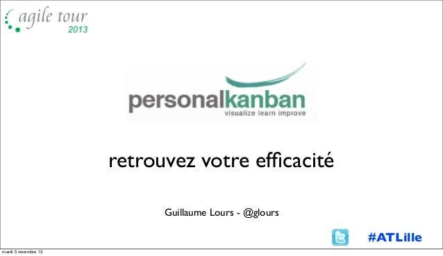 retrouvez votre efficacité Guillaume Lours - @glours  #ATLille mardi 5 novembre 13