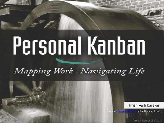 Based on Personal Kanban by Jim Benson, T Barry Hrishikesh Karekar © Hrishikesh Karekar 2013