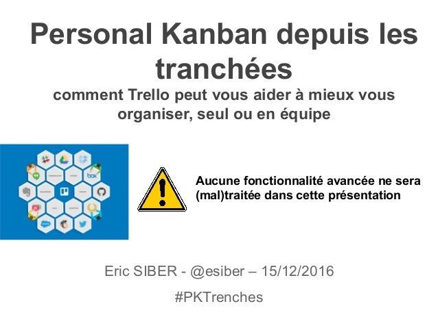 Personal Kanban depuis les tranchées comment Trello peut vous aider à mieux vous organiser, seul ou en équipe Eric SIBER -...