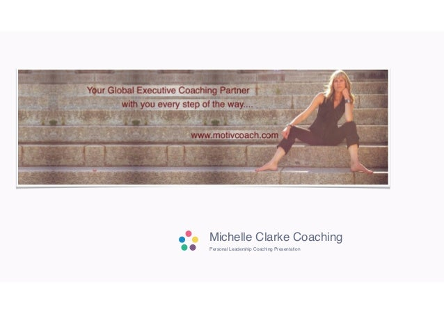 Michelle Clarke Coaching Personal Leadership Coaching Presentation
