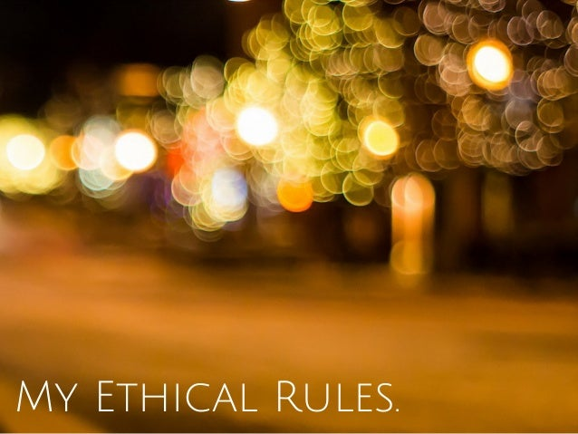 My Ethical Rules.