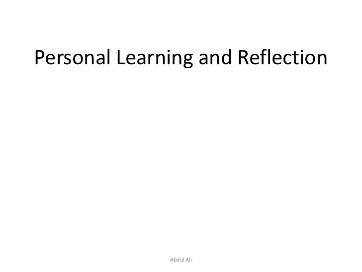 Personal Learning and Reflection<br />Abdul Ali<br />
