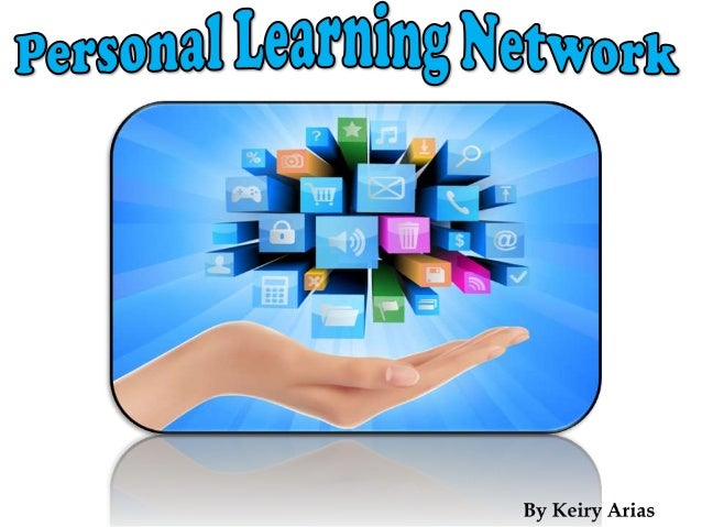 Personal Learning Network: It's the way in which the people can  learn through different interaction tools such as social ...