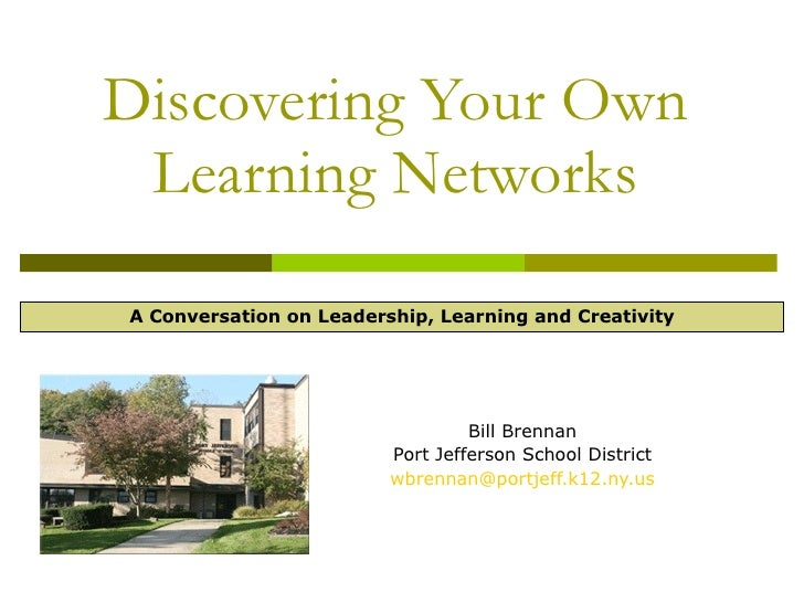 Discovering Your Own  Learning Networks  A Conversation on Leadership, Learning and Creativity                            ...