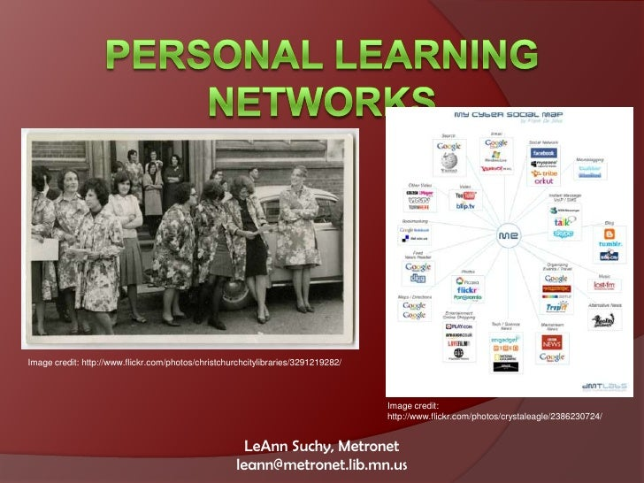 Personal Learning Networks<br />Image credit: http://www.flickr.com/photos/christchurchcitylibraries/3291219282/<br />Imag...