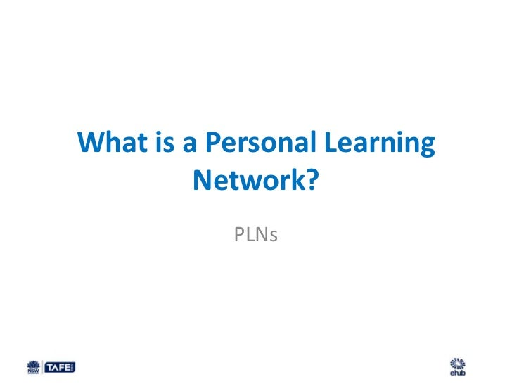 What is a Personal Learning         Network?           PLNs