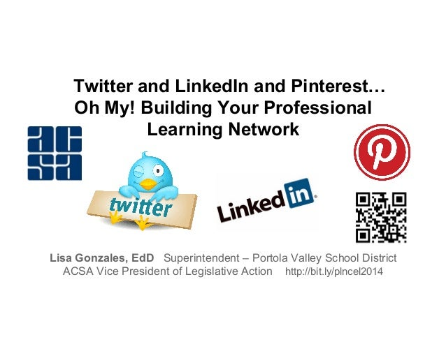 Twitter and LinkedIn and Pinterest… Oh My! Building Your Professional Learning Network  Lisa Gonzales, EdD Superintendent ...
