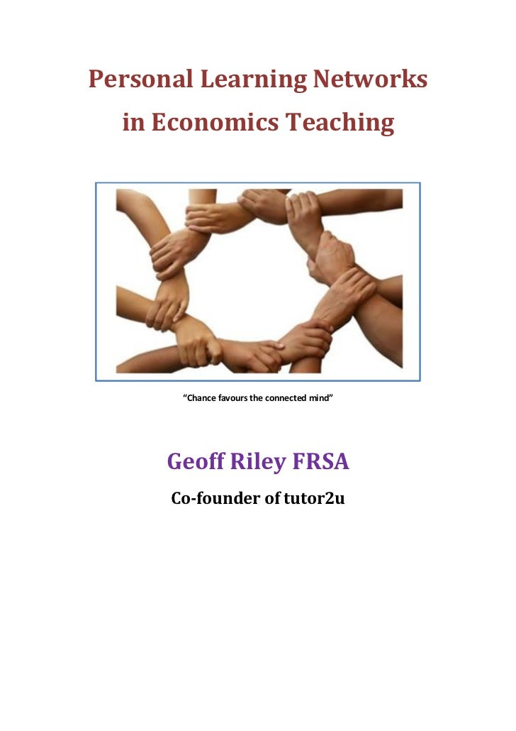 """Personal Learning Networks  in Economics Teaching       """"Chance favours the connected mind""""     Geoff Riley FRSA      Co-f..."""