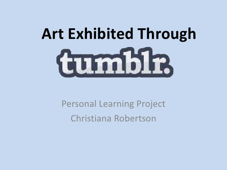 Art Exhibited Through<br />Personal Learning Project <br />Christiana Robertson<br />