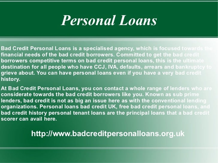Personal Loans Bad Credit Personal Loans is a specialised agency, which is focused towards the financial needs of the bad ...