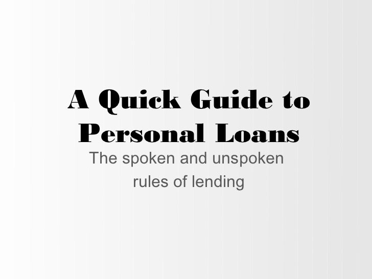 A Quick Guide toPersonal Loans The spoken and unspoken      rules of lending