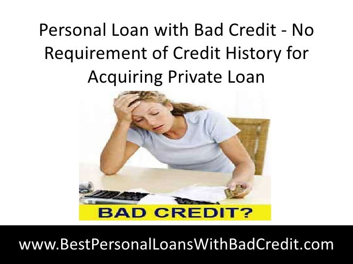 Personal Loan With Bad Credit No Requirement Of Credit History For Acquiring Private Loanwww