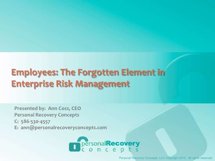 Employees: The Forgotten Element in Enterprise Risk Management<br />Presented by:  Ann Coss, CEO<br />Personal Recovery Co...