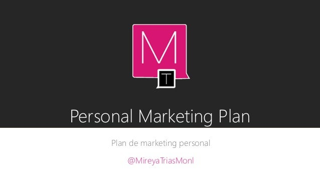 Personal Marketing Plan Plan de marketing personal @MireyaTriasMonl