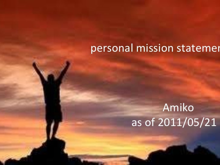 personal mission statement   Amiko   as of 2011/05/21