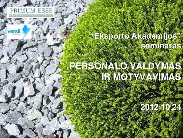 """""""Eksporto Akademijos""""                                 seminaras            PERSONALO VALDYMAS                 IR MOTYVAVIM..."""