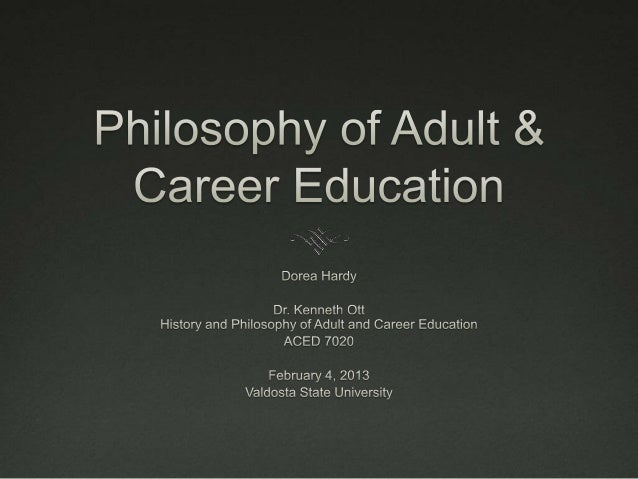 philosophies of adult education essay Why develop a personal philosophy of education a teacher's personal philosophy of education is a critical element in his or her approach to guiding children along the path of enlightenment.