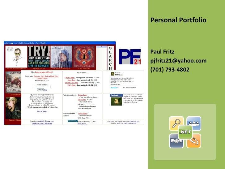 <ul><li>Personal Portfolio </li></ul><ul><li>Paul Fritz </li></ul><ul><li>[email_address] </li></ul><ul><li>(701) 793-4802...