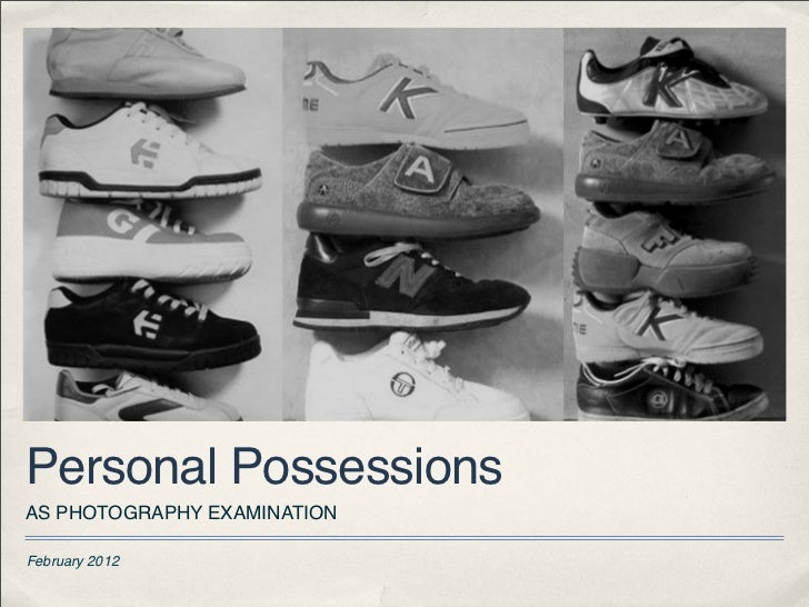 Personal PossessionsAS PHOTOGRAPHY EXAMINATIONFebruary 2012