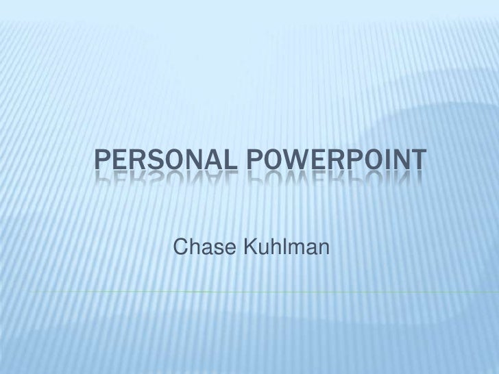 Personal PowerPoint<br />Chase Kuhlman<br />
