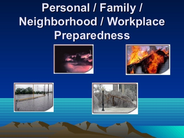 Personal / Family /Personal / Family / Neighborhood / WorkplaceNeighborhood / Workplace PreparednessPreparedness