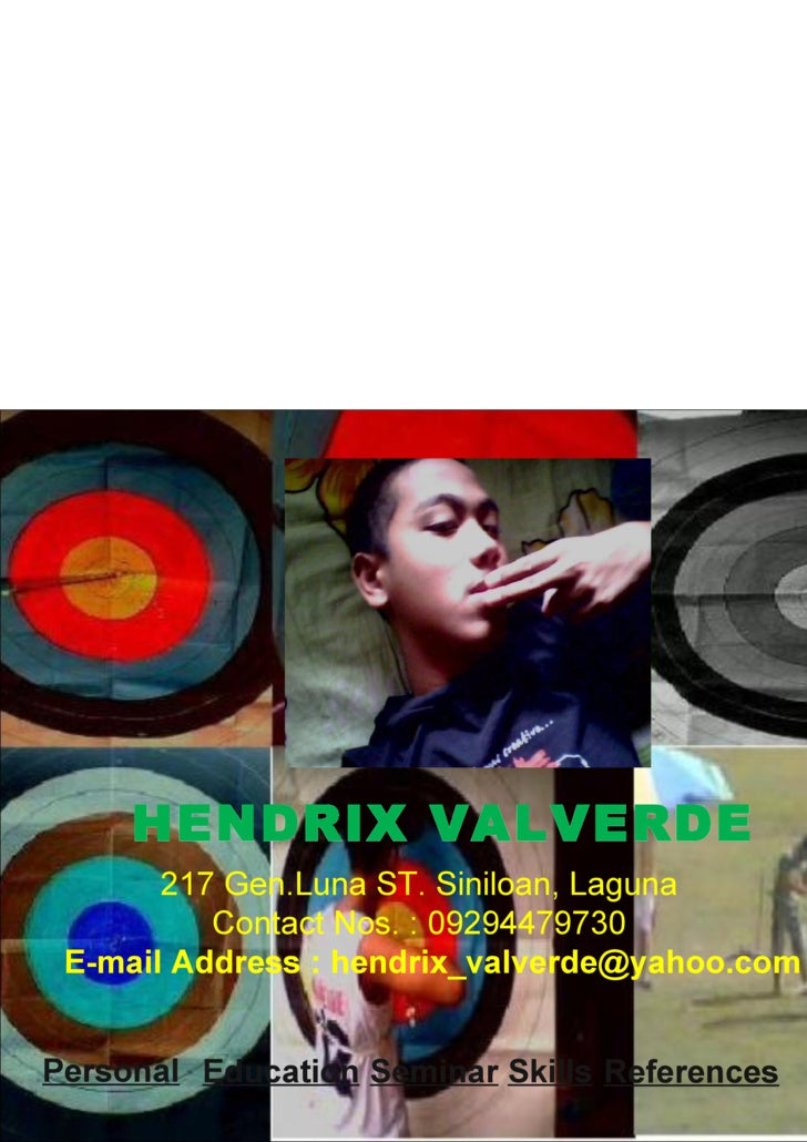 HENDRIX VALVERDE 217 Gen.Luna ST. Siniloan, Laguna Contact Nos. : 09294479730 E-mail Address : hendrix_valverde@yahoo.com ...
