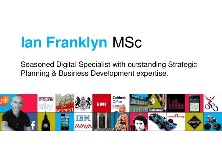 Ian Franklyn MScSeasoned Digital Specialist with outstanding StrategicPlanning & Business Development expertise.