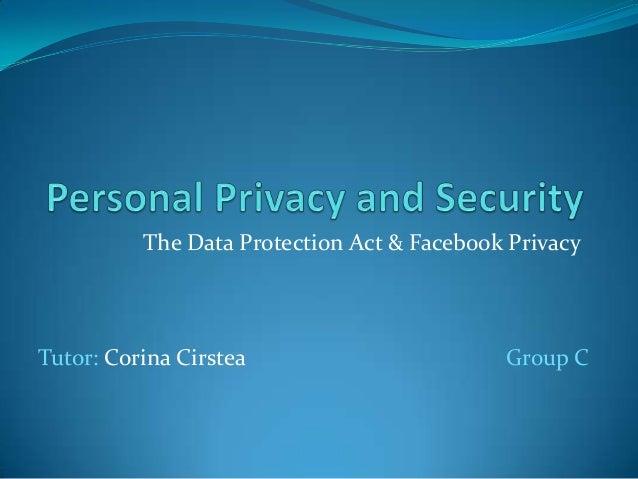The Data Protection Act & Facebook PrivacyTutor: Corina Cirstea                       Group C