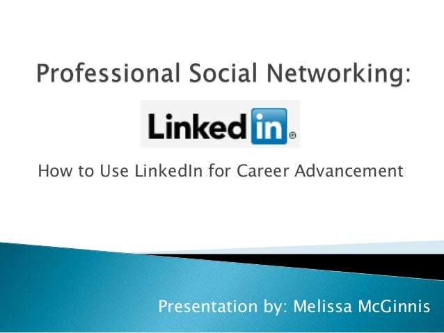 How to Use LinkedIn for Career AdvancementPresentation by: Melissa McGinnis