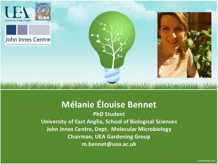 Mélanie Élouise Bennet PhD Student University of East Anglia, School of Biological Sciences John Innes Centre, Dept.  Mole...