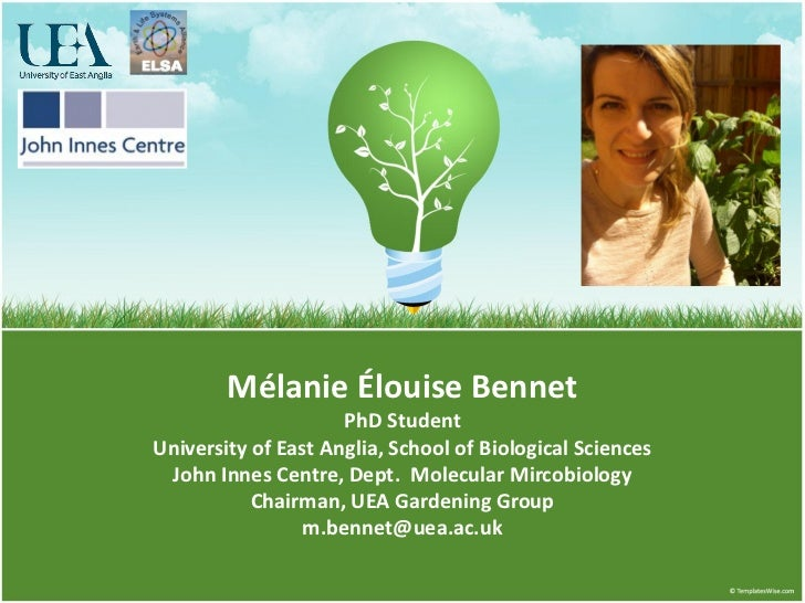 Mélanie Élouise Bennet                     PhD StudentUniversity of East Anglia, School of Biological Sciences John Innes ...