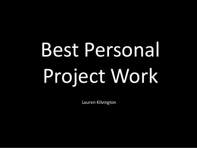 Best PersonalProject Work    Lauren Kilvington