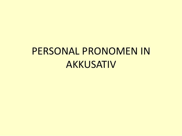 PERSONAL PRONOMEN IN AKKUSATIV